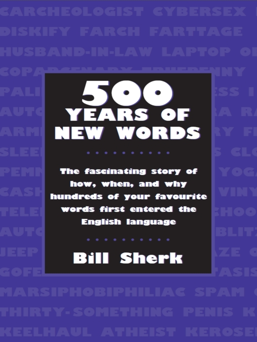 500 Years of New Words (eBook): the fascinating story of how, when, and why these words first entered the English language
