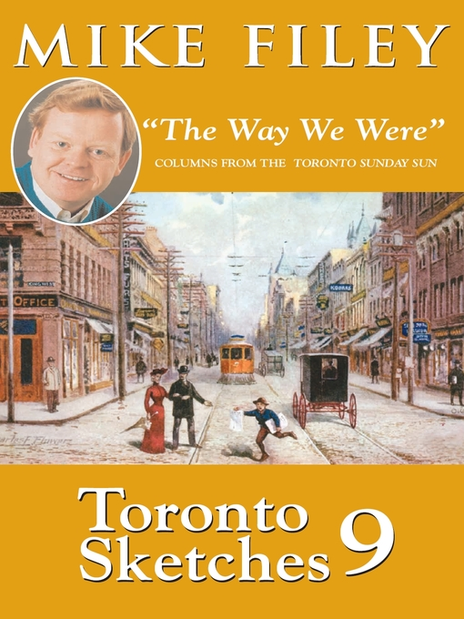 "Toronto Sketches 9 (eBook): ""The Way We Were"" Columns from the Toronto Sunday Sun"