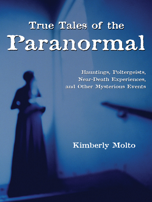 True Tales of the Paranormal (eBook): Hauntings, Poltergeists, Near Death Experiences, and Other Mysterious Events