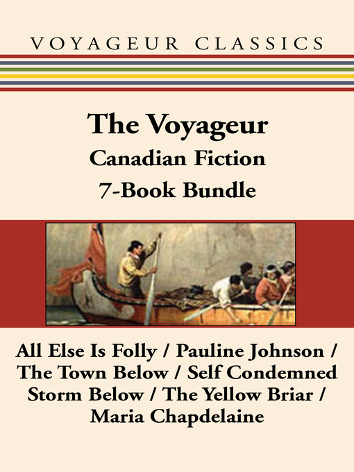 The Voyageur Classic Canadian Fiction 7-Book Bundle (eBook): All Else Is Folly / Pauline Johnson / The Town Below / Self Condemned / Storm Below / The Yellow Briar / Maria Chapdelaine