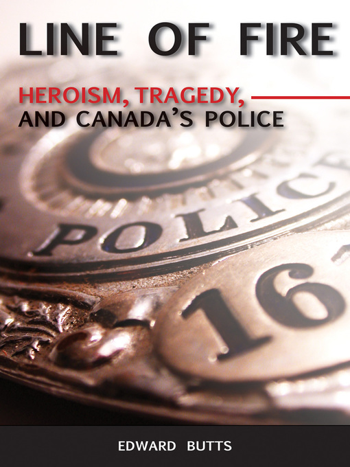 Line of Fire (eBook): Heroism, Tragedy, and Canada's Police