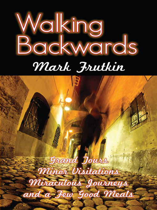 Walking Backwards (eBook): Grand Tours, Minor Visitations, Miraculous Journeys, and a Few Good Meals