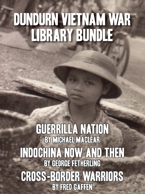 Dundurn Vietnam War Library Bundle (eBook): Guerrilla Nation / Indochina Now and Then / Cross-Border Warriors