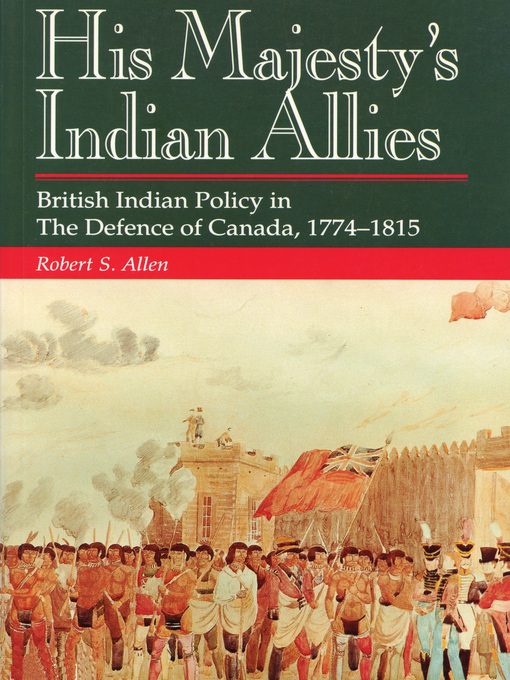 His Majesty's Indian Allies (eBook): British Indian Policy in The Defence of Canada, 1774-1815