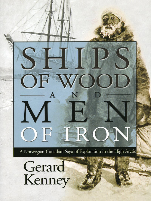 Ships of Wood and Men of Iron (eBook): A Norewegian-Canadian Saga of Exploration in the High Arctic