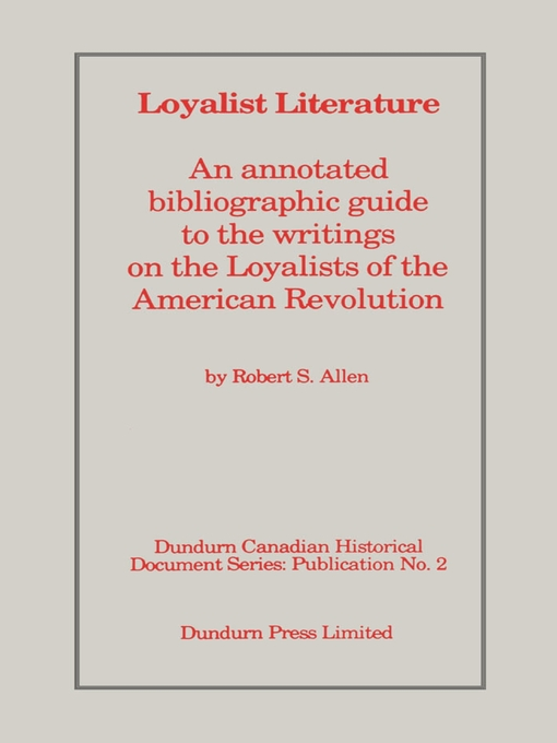 Loyalist Literature (eBook): An Annotated Bibliographic Guide to the Writings on the Loyalists of the American Revolution