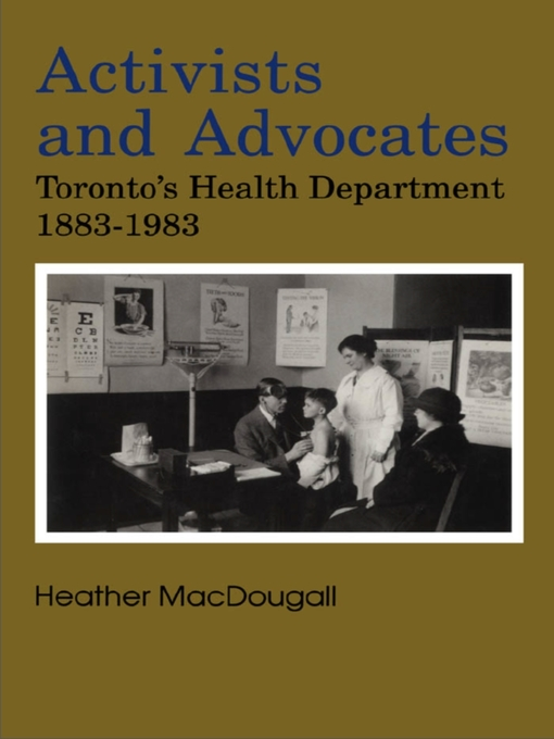 Activists and Advocates (eBook): Toronto's Health Department 1883-1983