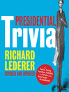 Presidential Trivia (eBook): The Feats, Fates, Families, Foibles, and Firsts of Our American Presidents