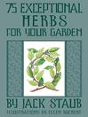 75 Exceptional Herbs for Your Garden (eBook)