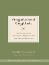 Anguished English (eBook): An Anthology of Accidental Assaults Upon Our Language