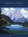 Harrison R. Crandall (eBook): Creating a Vision of Grand Teton National Park