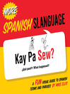 More Spanish Slanguage (eBook): A Fun Visual Guide to Spanish Terms and Phrases