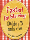 Faster! I'm Starving! (eBook): 100 Dishes in 25 Minutes or Less