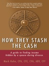 How They Stash the Cash (eBook): A Guide to Finding Income Hidden by a Spouse During Divorce