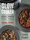 Slow Cooker Double Dinners for Two (eBook): Cook Once, Eat Twice!