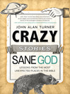 Crazy Stories, Sane God (eBook): Lessons from the Most Unexpected Places in the Bible