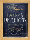 365 Daily Devotions by Teen Guys for Teen Guys