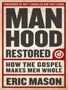 Manhood Restored (eBook): How the Gospel Makes Men Whol