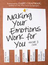 Making Your Emotions Work for You (eBook): Coping with Stress, Avoiding Burnout, Overcoming Fear . . . and More