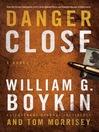 Danger Close (eBook): A Novel