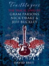 Trailblazers (eBook): The Tragic Lives of Gram Parsons, Nick Drake & Jeff Buckley