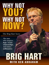 Why Not You, Why Not Now (eBook): The Brig Hart Story