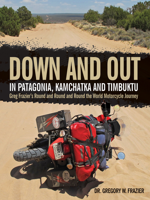 Down and Out in Patagonia, Kamchatka, and Timbuktu (eBook): Greg Frazier's Round and Round and Round the World Motorcycle Journey