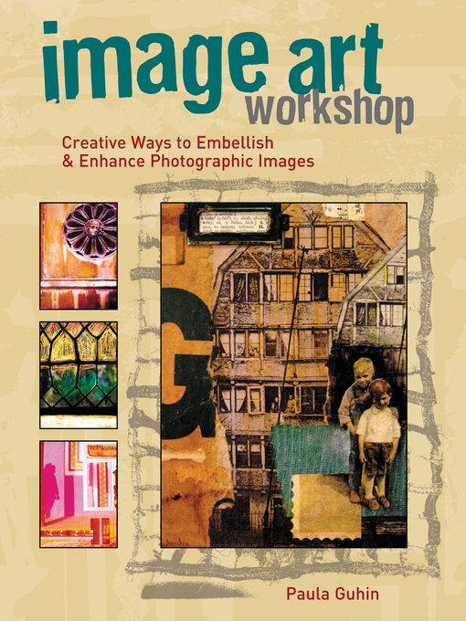 Image Art Workshop (eBook): Creative Ways to Embellish & Enhance Photographic Images