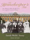 The Housekeeper's Tale - Sarah Wells's Story (eBook): The Women Who Really Ran the English Country House