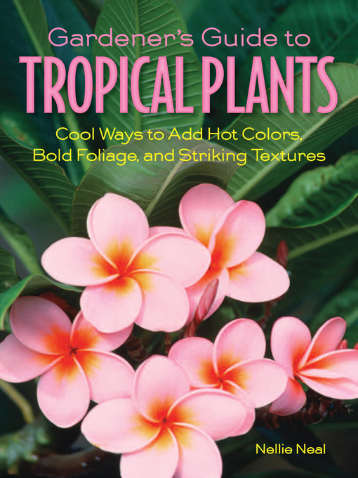 Gardener's Guide to Tropical Plants (eBook): Cool Ways to Add Hot Colors, Bold Foliage, and Striking Textures