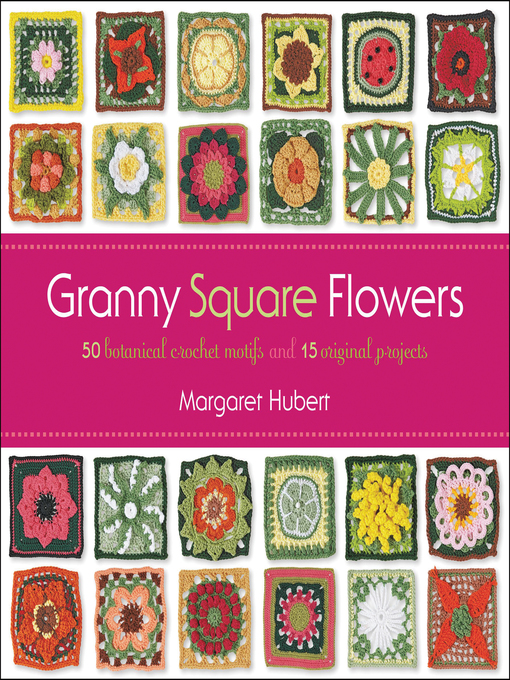 Granny Square Flowers (eBook): 50 Botanical Crochet Motifs and 15 Original Projects