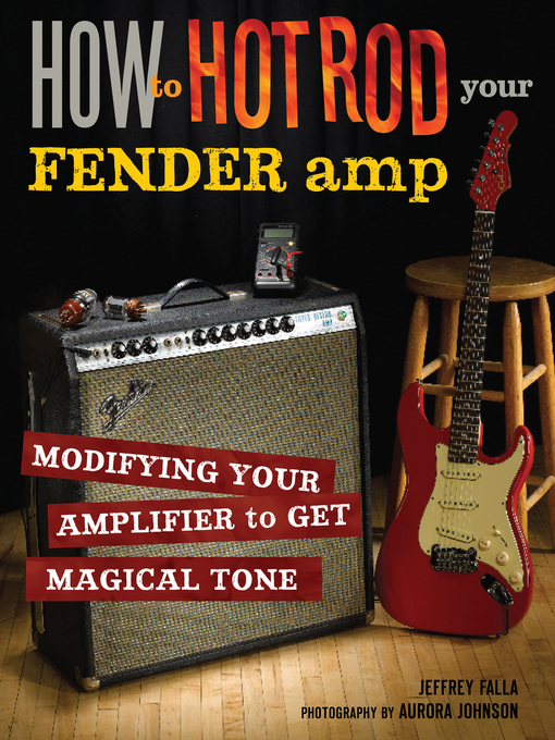 How to Hot Rod Your Fender Amp (eBook): Modifying Your Amplifier to Get Magical Tone