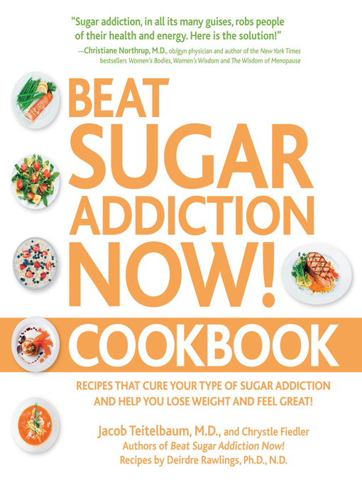 Beat Sugar Addiction Now! Cookbook (eBook): Recipes That Cure Your Type of Sugar Addiction and Help You Lose Weight and Feel Great!