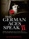 The German Aces Speak II (eBook): World War II Through the Eyes of Four More of the Luftwaffe's Most Important Commanders