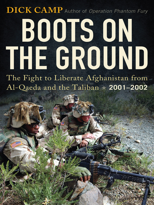 Boots on the Ground (eBook): The Fight to Liberate Afghanistan from Al-Qaeda and the Taliban, 2001-2002