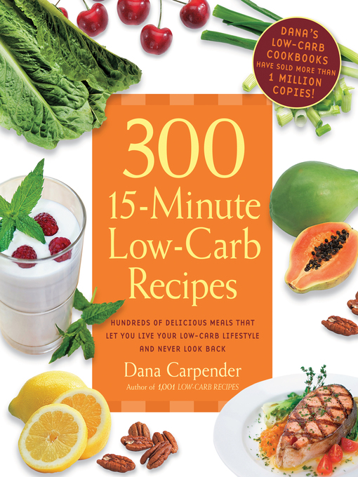 300 15-Minute Low-Carb Recipes (eBook): Hundreds of Delicious Meals That Let You Live Your Low-Carb Lifestyle and Never Look Back