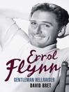 Errol Flynn (eBook): Gentleman Hellraiser