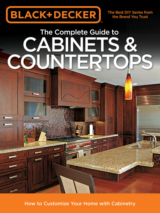 The Complete Guide to Cabinets & Countertops (eBook): How to Customize Your Home with Cabinetry