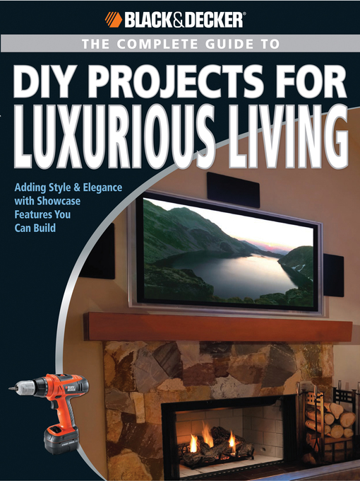 The Complete Guide to DIY Projects for Luxurious Living (eBook): Adding Style & Elegance with Showcase Features You Can Build
