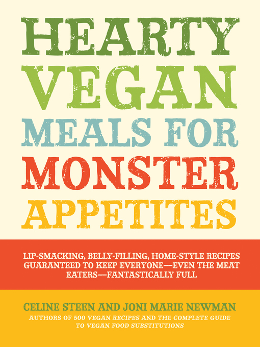 Hearty Vegan Meals for Monster Appetites (eBook): Lip-Smacking, Belly-Filling, Home-Style Recipes Guaranteed to Keep Everyone-Even the Meat Eaters-Fan