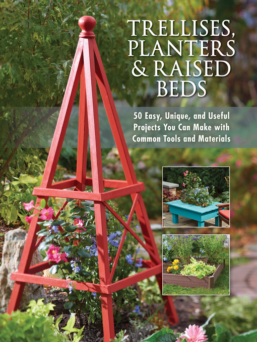 Trellises, Planters & Raised Beds (eBook): 50 Easy, Unique, and Useful Projects You Can Make with Common Tools and Materials