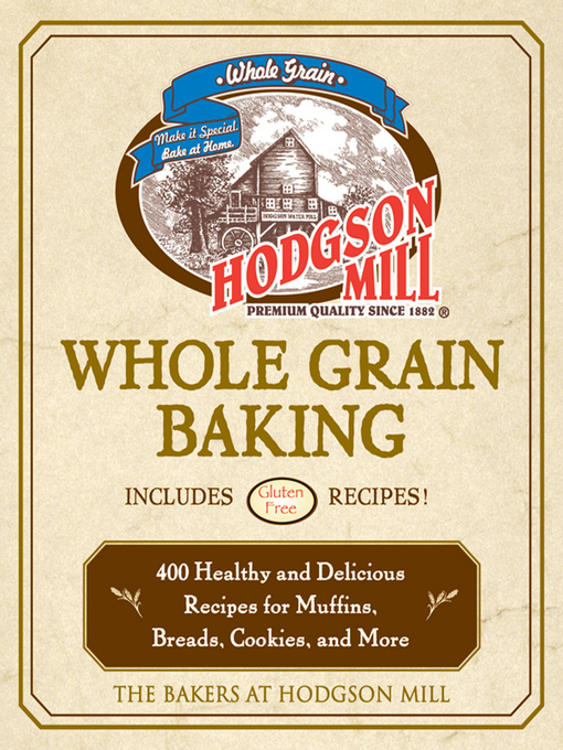 Hodgson Mill Whole Grain Baking (eBook): 400 Healthy and Delicious Recipes for Muffins, Breads, Cookies, and More