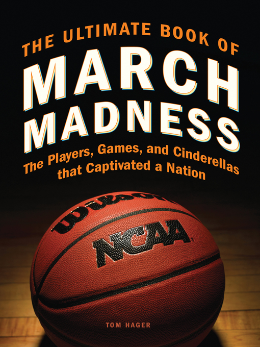 The Ultimate Book of March Madness (eBook): The Players, Games, and Cinderellas that Captivated a Nation