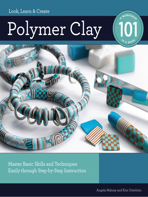 Polymer Clay 101 (eBook): Master Basic Skills and Techniques Easily through Step-by-Step Instruction