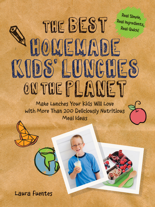 The Best Homemade Kids' Lunches on the Planet (eBook): Make Lunches Your Kids Will Love with Over 200 Deliciously Nutritious Lunchbox Ideas - Real Simple, Real Ingredients, Real Quick!