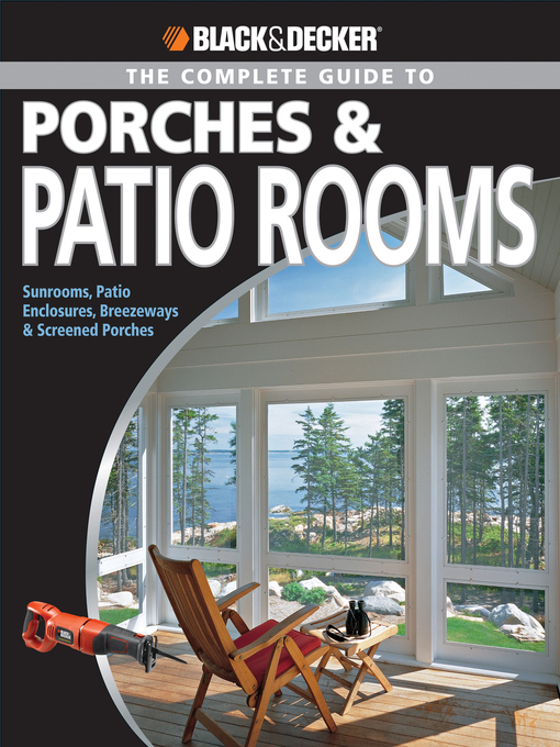 Black & Decker The Complete Guide to Porches & Patio Rooms (eBook): Sunrooms, Patio Enclosures, Breezeways & Screened Porches