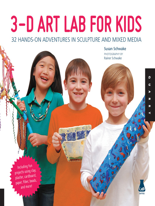 3D Art Lab for Kids (eBook): 32 Hands-on Adventures in Sculpture and Mixed Media - Including fun projects using clay, plaster, cardboard, paper, fiber beads and more!