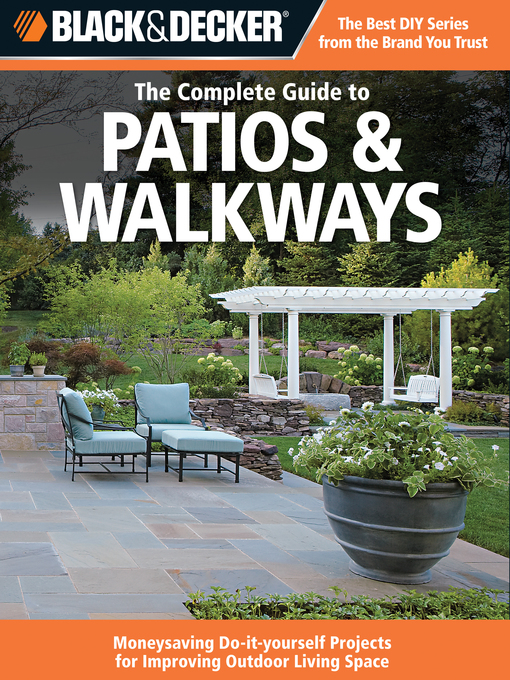 The Complete Guide to Patios & Walkways (eBook): Money-Saving Do-It-Yourself Projects for Improving Outdoor Living Space