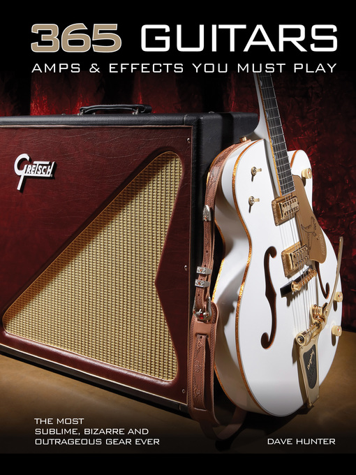 365 Guitars, Amps & Effects You Must Play (eBook): The Most Sublime, Bizarre and Outrageous Gear Ever