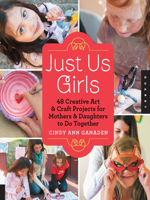 Just Us Girls (eBook): 48 Creative Art Projects for Mothers and Daughters to Do Together